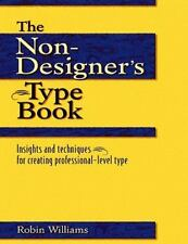 The Non-Designer's Type Book : Insights and Techniques for Creating Professional