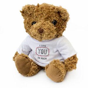 NEW - I LOVE YOU SO MUCH - Teddy Bear - Cute Soft Cuddly - Gift Present Romance