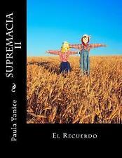 Supremacia: Supremacia II : El Recuerdo by Paula Yanice (2015, Paperback)