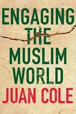 Engaging the Muslim World by Juan Cole (2010, Paperback)
