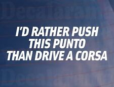 I'D RATHER PUSH THIS PUNTO THAN DRIVE A CORSA Funny Car/Window/Bumper Sticker