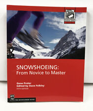 Mountaineers Outdoor Expert: Snowshoeing : From Novice to Master by Gene Prater