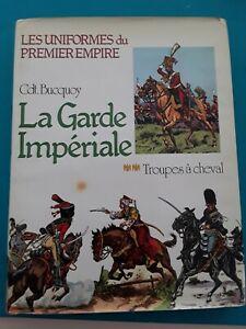 La Garde Impériale, Troupes A Chaval, Les Uniformes Du Premier Empire, Cdt...