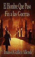 El Hombre Que Puso Fin a Las Guerras by Imanol Guillén Allende (2013, Paperback)