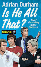 NEW Is He All That?: Great Footballing Myths Shattered by Adrian Durham
