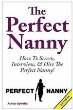The Perfect Nanny : How to Screen, Interview and Hire the Perfect Nanny! by...