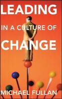 Leading in a Culture of Change, Paperback by Fullan, Michael, Acceptable Cond...