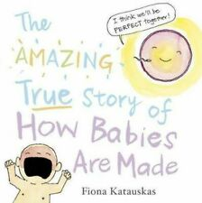 NEW The Amazing True Story of How Babies are Made By Fiona Katauskas Hardcover
