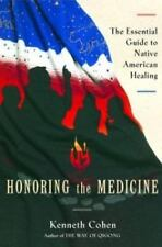 Honoring the Medicine The Essential Guide to Native American Healing Ken Cohen