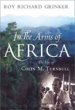 In the Arms of Africa: The Life of Colin M. Turnbu