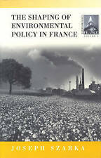 The Shaping of Environmental Policy in France (Contemporary France), Szarka, Jos