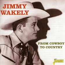 From Cowboy To Country - Jimmy Wakely (2003, CD NEUF)