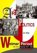 Art and Politics in the Weimar Period : The New Sobriety, 1917-1933 by John...