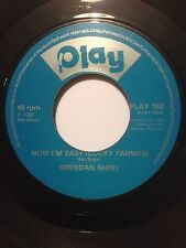 "BRENDAN SHINE 7"" 45 - NOW I'M EASY (COCKY FARMER) / THE WIDOW MURPHY - PLAY 152"