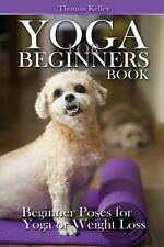 Yoga for Beginners Book : Beginner Poses for Yoga or Weight Loss by Thomas...