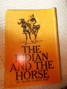 THE INDIAN AND THE HORSE BY FRANK GILBERT ROE,HARDBACK,1974 EDITION, INC.PHOTOS