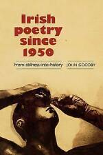 Irish Poetry Since 1950: From stillness into history by Goodby