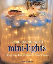 Decorating with Mini-Lights: 40 Sparkling Ideas & Projects for Home & Ga