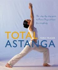 Total Astanga: The Step-by-Step Guide to Power Yoga at Home for Everybody
