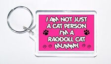 I Am Not Just a Cat Person I'm a Ragdoll Cat Mummy Keyring, Ideal Present/Gift