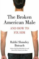 The Broken American Male: And How to Fix Him - Acceptable - Boteach, Shmuley -