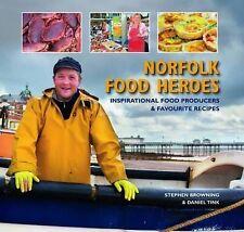Norfolk Food Heroes by Stephen Browning, Daniel Tink (Hardback, 2011)