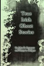 True Irish Ghost Stories by Seymour, St John D. -Paperback