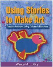 Using Stories to Make Art: Creative Activities Using Children's Litera-ExLibrary