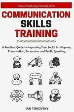 Communication Skills: A Practical Guide to Improving Your Social Intelligence, P