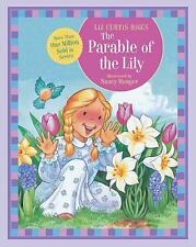 Parable: The Parable of the Lily by Thomas Nelson Publishing Staff and Liz Curti