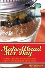 Make-Ahead Mix Day : Complete Recipes and Instructions for on-Hand Homemade...