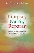 Limpiar, Nutrir, Reparar : Adiós a Las Enfermedades, en Tres Pasos Naturales...