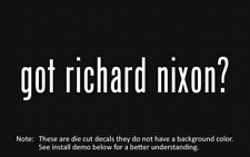 (2x) got richard nixon? Sticker Die Cut Decal vinyl