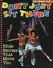 Dont Just Sit There: Bible Stories That Move You,