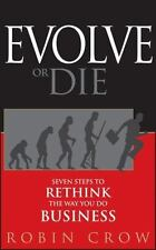 Evolve or Die: Seven Steps to Rethink the Way You Do Business Crow, Robin Hardco