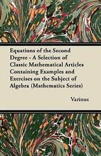 Equations of the Second Degree - A Selection of Classic Mathematical Articles Co
