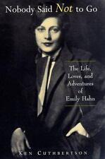 Nobody Said Not to Go: The Life, Loves, and Adventures of Emily Hahn-ExLibrary