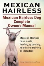 Mexican Hairless. Mexican Hairless Dog Complete Owners Manual. Mexican.