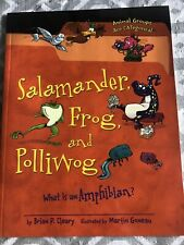 Salamander, Frog, and Polliwog: What Is an Amphibian? By Brian P. Cleary
