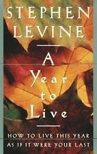 A Year to Live : How to Live This Year As If It Were Your Last