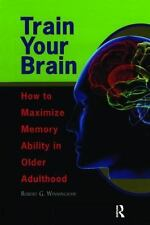 Train Your Brain: How to Maximize Memory Ability in Older Adulthood by