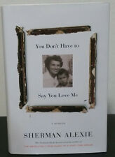 You Don't Have To Say You Love Me by Sherman Alexie - Signed 1st Hb Edn.