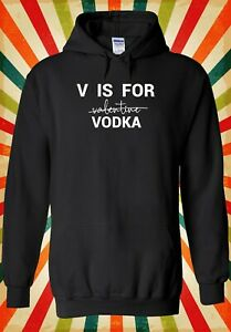 V Is For Vodka Not Valentine Funny Men Women Unisex Top Hoodie Sweatshirt 2377