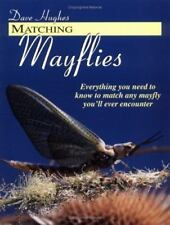 Matching Mayflies: Everything You Need to Know to Match Any Mayfly You'll Ever E