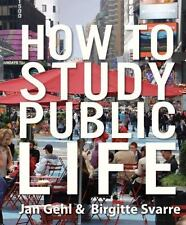 How to Study Public Life by Jan Gehl and Birgitte Svarre (2013, Hardcover)