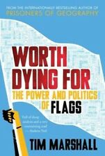 Worth Dying for: The Power and Politics of Flags by Tim Marshall (Hardback,...