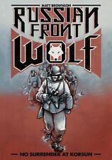 Russian Front Wolf : No Surrender at Korsun: By Brownson, Matt Brownson, Matt...