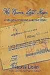 We Never Lost Hope : A Holocaust Memoir and Love Story by Naomi Litvin (2008,...