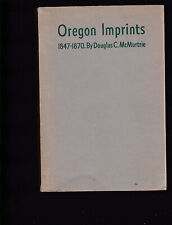 Oregon Imprints: 1847-1870 by Douglas C. McMurtrie, 1950 1st softcover ed