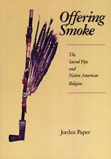 Offering Smoke: The Sacred Pipe and Native American Religion by Jordan Paper